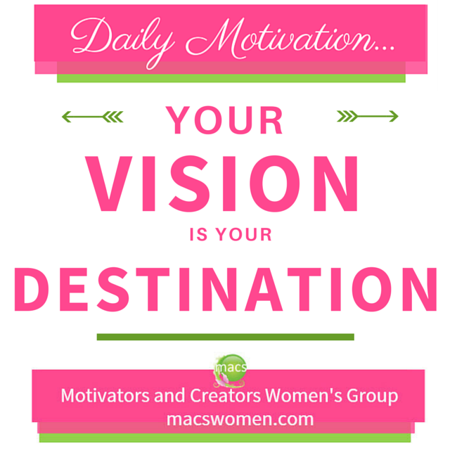 Your vision is Your Destination Motivators and Creators Women Group