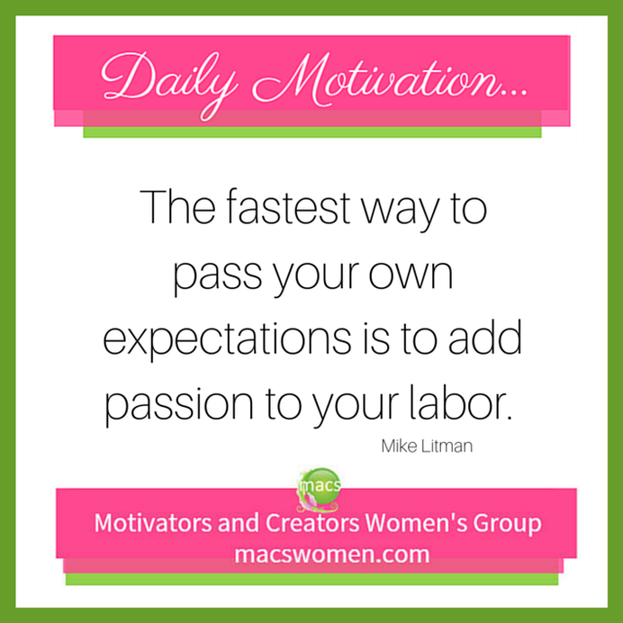 The fastest way to pass your own expectations is to add passion to your labor. While they wait.