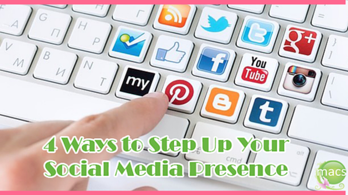 4 Ways To Step Up Your Social Media Presence