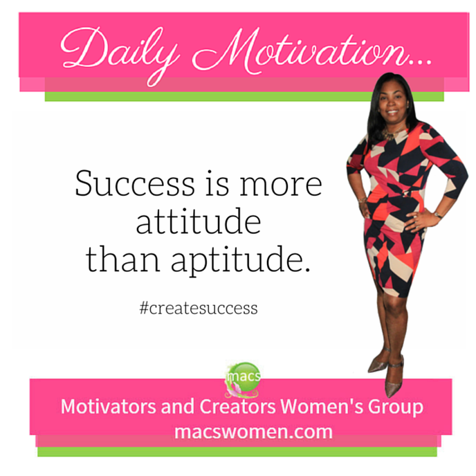 Success is more attitude than aptitude businesswomen